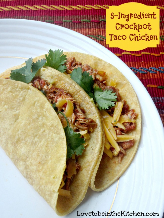 3 Ingredient Crockpot Taco Chicken Love To Be In The Kitchen